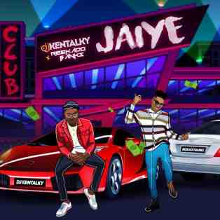 DJ Kentalky ft. Reekado Banks – Jaiye
