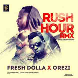 Fresh Dolla ft. Orezi – Rush Hour (Remix)