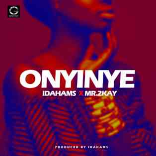 Idahams ft. Mr. 2Kay – Onyinye