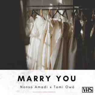 Nonso Amadi ft. Tomi Owó – Marry You