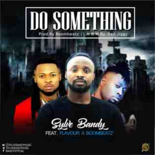 Sylve Bandy – Do Something ft. Flavour x Boombeatz